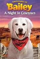 Adventures of Bailey: A Night in Cowtown - MC